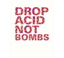 drop acid.. not bombs Art Print