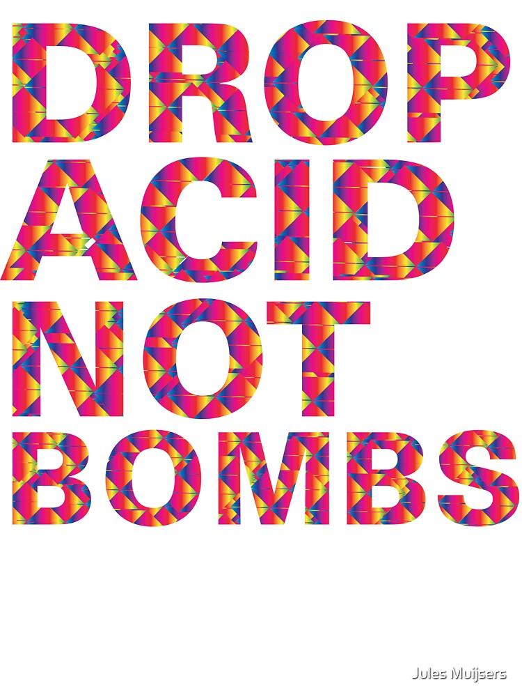 drop acid.. not bombs by Jules Muijsers