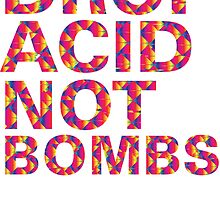 drop acid.. not bombs by Jules Muijsers