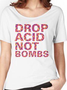 drop acid.. not bombs Women's Relaxed Fit T-Shirt