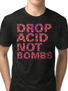 drop acid.. not bombs Tri-blend T-Shirt