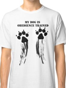 Dog is obedience trained Classic T-Shirt