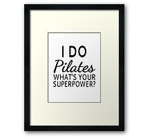 I Do Pilates What's your Superpower? Framed Print