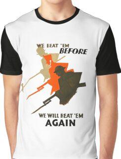 We beat 'em before, we will beat 'em again Graphic T-Shirt