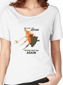 We beat 'em before, we will beat 'em again Women's Relaxed Fit T-Shirt