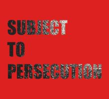 Subject To Persecution by creativenergy