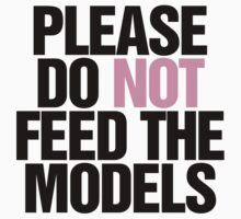 Please do not feed the models. T-Shirt