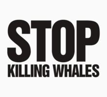 STOP KILLING WHALES by RexLambo