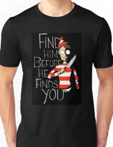 Find him before he finds you Unisex T-Shirt
