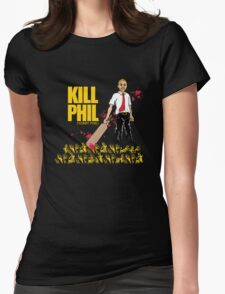 Kill Phil (Sorry Phil) Womens Fitted T-Shirt