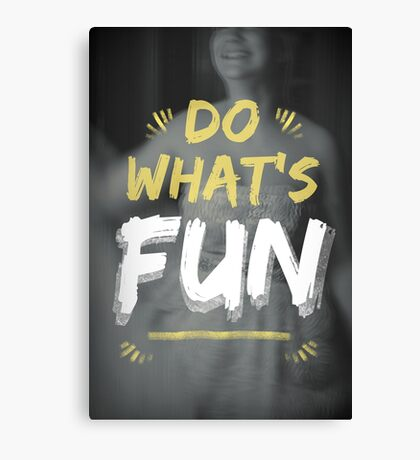 Sometimes You Need To Do What's Fun Canvas Print