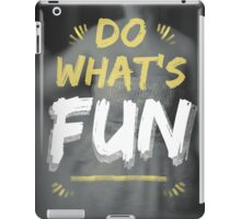 Sometimes You Need To Do What's Fun iPad Case/Skin
