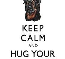 Keep Calm And Hug Your Rottweiler by taiche