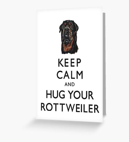 Keep Calm And Hug Your Rottweiler Greeting Card