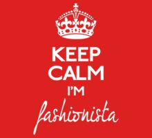 Keep calm I'm fashionista (white) by GraceMostrens
