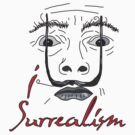 I LOVE SURREALISM T-shirt by ethnographics