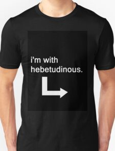 I'm With Hebetudinous T-Shirt