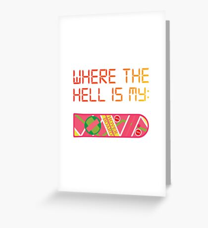 Where the hell is my HOVERBOARD Greeting Card
