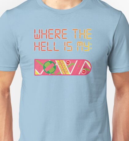 Where the hell is my HOVERBOARD Unisex T-Shirt