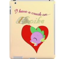 I have a crush on... Spike - with text iPad Case/Skin
