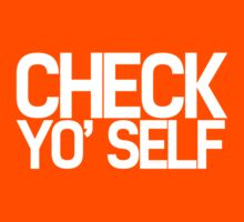 Check Yo' Self by newdamage