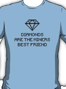 Diamonds are the miners best friend 1.1c T-Shirt