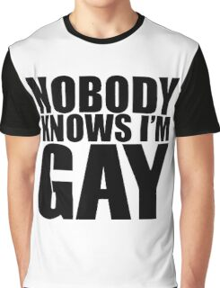 Nobody Knows I'm Gay Graphic T-Shirt