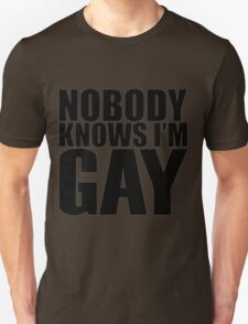 Nobody Knows I'm Gay Unisex T-Shirt