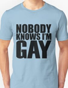 Nobody Knows I'm Gay Unisex T-Shirt