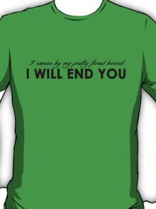 """. . . I will end you""  T-Shirt"