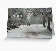 Let It Snow........ Greeting Card