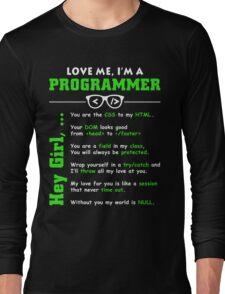 Love Me, I'm a Programmer! Long Sleeve T-Shirt