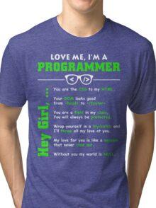 Love Me, I'm a Programmer! Tri-blend T-Shirt