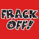 Frack Off! by MarkSeb