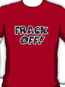 Frack Off! T-Shirt