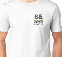 Be Who You Want To Be! Freedom Message: Discrete Black Unisex T-Shirt