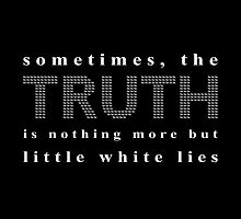 Sometimes, the Truth Is Nothing More but Little White Lies by ExorDie