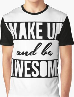 Wake up and be awesome Graphic T-Shirt