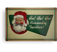 Ho! Ho! Ho! Commodity Fetishism! Metal Print