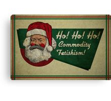 Ho! Ho! Ho! Commodity Fetishism! Canvas Print