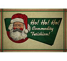 Ho! Ho! Ho! Commodity Fetishism! Photographic Print