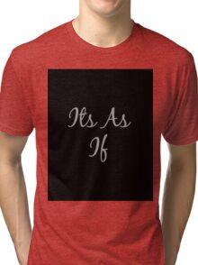 Its As If  Tri-blend T-Shirt