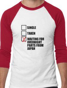 Single? Taken? Waiting for overnight parts from japan? Men's Baseball ¾ T-Shirt