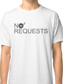 No Requests Vinyl - Made for DJs Classic T-Shirt