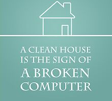 A Clean House  Is The Sign Of a broken computer by ChiliMonsters