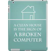A Clean House  Is The Sign Of a broken computer iPad Case/Skin