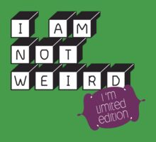 i am not weird, i m limited edition by kaipanou