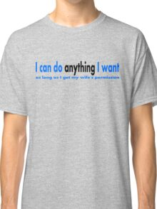 I can do anything I want Classic T-Shirt