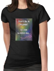 Don't Be a Plank! It's OK to KISS Me... Darling! (Freedom Theme) Womens Fitted T-Shirt