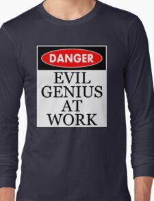 Danger - Evil genius at work Long Sleeve T-Shirt